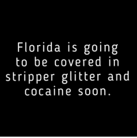 Glitterator: Florida is going  to be covered in  stripper glitter and  cocaine soon