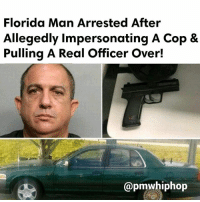 """Driving, Florida Man, and Memes: Florida Man Arrested After  Allegedly impersonating A Cop &  Pulling A Real Officer Over!  @pmwhiphop Major """"L"""": A Florida man was arrested for impersonating a police officer after he tried to pull over an undercover cop driving in an unmarked vehicle, according to the Miami Herald. - FULL VIDEO & STORY AT PMWHIPHOP.COM LINK IN BIO ___ And remember, you can't spell Florida without the 'L'."""
