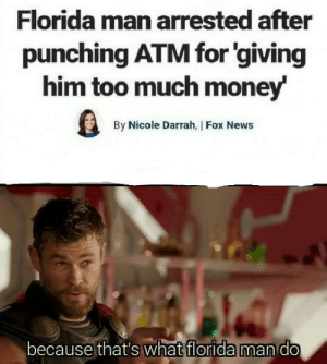 Florida Man, Money, and News: Florida man arrested after  punching ATM for 'giving  him too much money'  By Nicole Darrah, | Fox News  because that's what florida man do Florida at it again