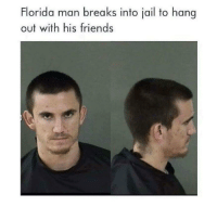 "Florida Man, Friends, and Homie: Florida man breaks into jail to hang  out with his friends <p>World class homie❤️ via /r/memes <a href=""https://ift.tt/2txjMJ1"">https://ift.tt/2txjMJ1</a></p>"