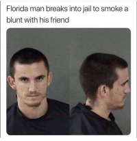Florida Man, Funny, and Homie: Florida man breaks into jail to smoke a  blunt with his friend Tag a real homie