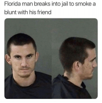 Florida Man, Homie, and Jail: Florida man breaks into jail to smoke a  blunt with his friend that's a real homie right there