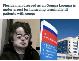 Florida Man, Reddit, and Florida: Florida man dressed as an Oompa Loompa is  under arrest for harassing terminally ill  patients with songs  EMERGENCY  Emergency  Patient Parking  AMain Entrance  Physician  Parking Imagine you're dying in a hospital and you see this dickhead.