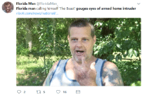 "Florida Man, News, and Tumblr: Florida Man @FloridaMan  Florida man calling himself 'The Beast' gouges eyes of armed home intruder  nbc4i.com/news/national/... <p><a href=""https://nunyabizni.tumblr.com/post/175960568002/hes-getting-more-powerful"" class=""tumblr_blog"">nunyabizni</a>:</p>  <blockquote><h2><b>HE'S GETTING MORE POWERFUL </b><br/></h2></blockquote>"