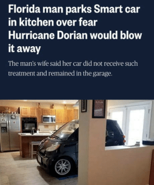 Modern problems require modern solutions: Florida man parks Smart car  in kitchen over fear  Hurricane Dorian would blow  it away  The man's wife said her car did not receive such  treatment and remained in the garage.  621 0 Modern problems require modern solutions