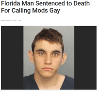 Florida Man: Florida Man Sentenced to Death  For Calling Mods Gay  Posted at Feb 16 2018 07:11 AM
