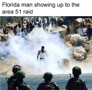 Showing Up: Florida man showing up to the  area 51 raid  @lik