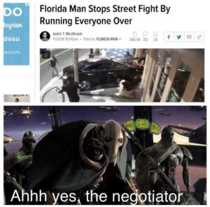 Florida Man, Florida, and Street Fight: Florida Man Stops Street Fight By  Running Everyone Over  DO  aun  Justin T. Westbrook  doau  11/23/16 1045am Filed to: FLORIDA MAN286.4K 312  26  etitions.  Ahhh yes, the negotiator The hero we need!
