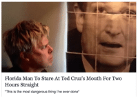 """Ted Cruzs: Florida Man To Stare At Ted Cruz's Mouth For Two  Hours Straight  """"This is the most dangerous thing I've ever done"""""""