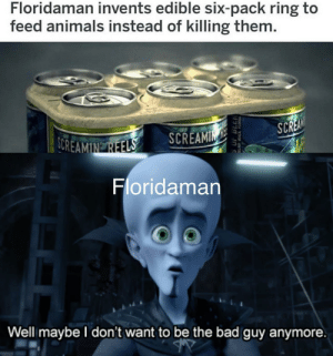 Animals, Bad, and Beer: Floridaman invents edible six-pack ring to  feed animals instead of killing them.  SOREAMINE REELS  SCREA  SCREAMIN  REE  Floridaman  Well maybe I don't want to be the bad guy anymore.  OF BEER  LRAYACKFLRA Carefully, he's a hero