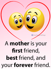 <3: flour Hap  LifePage  A mother is your  first friend,  best friend, and  your forever friend <3