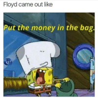 Fo real!! 😂 https://t.co/USFIxfMVyh: Floyd came out like  Put the money in the bag. Fo real!! 😂 https://t.co/USFIxfMVyh