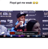 This doesn't get old 😂😂😂: Floyd got me weak  Mobile ARENA  AT AUG 26  SAT  R Zetta Jet cD  E ON PAY-PER-VIEW  LIVE ON  ATHER  TIONS  WTIME  PPV  MAYWEAT  PROMOTI  ile ARENA  ..Mol  MCGRE  to letd  Floyd Mayweather  24-0 Record In Matches vs World Champions  MAY  WTA  Fox  FS2 This doesn't get old 😂😂😂