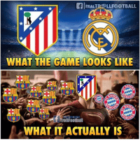 Football, Memes, and Soccer: flREALTR LLFESTBALL  WHAT THE GAME LOOKS LIKE  F C B  RAYE  NCH  NCNA  WCH  T Troll Football So true😂 Follow @instatroll.soccer