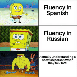 Howsyourdaybeen?: Fluency in  Spanish  Fluency in  Russian  Actually understanding a  Scottish person when  they talk fast. Howsyourdaybeen?