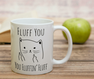 Tumblr, Blog, and Com: FLUFF YOU  OU FLUFEIN' HLF novelty-gift-ideas:  Fluff You You Fluffin' Fluff Mug