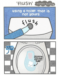 """idk about you guys but I start panicking when it's not my toilet (like I'd literally wait there and flush it until the paper goes) also you guys are amazing, we're nearly at 100k followers, so thank you 💕 comment 'flushhh' if you bothered to read my crappy caption 💙: """"flush  relatable doodles o  using a toilet that is  not yours  u S  ODUP  well  Crap  annoying  toilet paper  that won't  fuush idk about you guys but I start panicking when it's not my toilet (like I'd literally wait there and flush it until the paper goes) also you guys are amazing, we're nearly at 100k followers, so thank you 💕 comment 'flushhh' if you bothered to read my crappy caption 💙"""