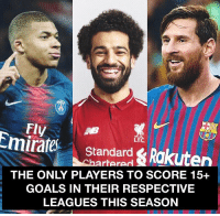 @K.Mbappe, @MoSalah & @LeoMessi 👏🔥: Fly  Emirate Standard Rakuten  LEC  hartere  THE ONLY PLAYERS TO SCORE 15+  GOALS IN THEIR RESPECTIVE  LEAGUES THIS SEASON @K.Mbappe, @MoSalah & @LeoMessi 👏🔥