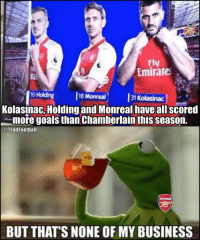 Arsenal, Goals, and Memes: Fly  Emirates  16 Holding  18 Monreal  31  Kolasinac, Holding and Monreal have all scored  -more goals than Chamberlain this season.  @TrollFootball  BUT THAT'S NONE OF MY BUSINESS Oh boy 🙈😝 TheOx Chamberlain Goals Liverpool Arsenal