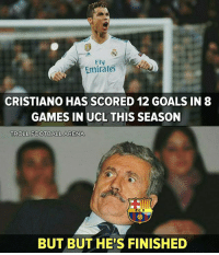 Football, Goals, and Memes: Fly  Emirates  CRISTIANO HAS SCORED 12 GOALS IN8  GAMES IN UCL THIS SEASON  TROLL FOOTBALL ARENA  BUT BUT HE'S FINISHED 😂😂😂