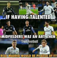 Real Madrid!🔥 Follow @memes.futbal: Fly  Emirates  Fly  Emirate  IF HAVING TALENTED  HATR  Fly  Emirates  mirates  Emirates  MIDFIELDERS WAS AN ART THEN  Troll Football  Fly  rates  REAL MADRID WOULD BE PICASSO OF IT- Real Madrid!🔥 Follow @memes.futbal