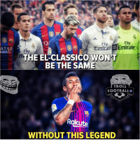 Football, Troll, and True: Fly  Fly  EmiratEmirate  AIRW  THE EL-CLASSICO WON'T  BE THE SAME  TROLL  FOOTBALL  Rakute  WITHOUT THIS LEGEND Only plastic fans will say the CLASICO won't be the same without Messi and Ronaldo,but true football fans know the CLASICO won't be the same without Paulinho 😋 https://t.co/3OPhYYxRm0