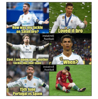 Ramos and Cris 😥😆👏 Tackles: Fly  mirates  En  How wasmytackle  instatroll  football  Emirates  Cool, I am going make another  tackle like that soon.F  When?  instatroll  football  15thJune  Portugalvs Spain Ramos and Cris 😥😆👏 Tackles