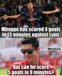 Goals, Memes, and 🤖: Fly  mtrates  Mbappe has scored 4 goals  in13 minutes against Lyon  OO TrollFootball  But can he score  5 goals in 9 minutes?