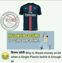 That Comment 😂😂😂  Via -Troll Football Nepalpal: Fly  OT BA  Emirates  HALLOWEEN COSTUME  TO SCARE BARCA FANS  fava 3Hat Why to Waste money on kit  when a single Plastic bottle Is Enough That Comment 😂😂😂  Via -Troll Football Nepalpal