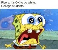 """College, Memes, and Http: Flyers: It's OK to be white.  College students: <p>Should I invest in """"It's OK to be white"""" memes? via /r/MemeEconomy <a href=""""http://ift.tt/2zmUX6w"""">http://ift.tt/2zmUX6w</a></p>"""