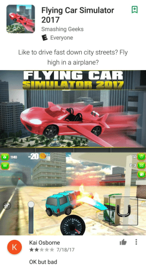 Bad, Streets, and Airplane: Flying Car Simulator  2017  Smashing Geeks  Everyone   Like to drive fast down city streets? Fly  high in a airplane?   1140  20  53 O  75  THR   Kai Osborne  x7/18/17  OK but bad