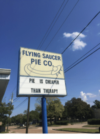 Saucer: FLYING SAUCER  PIE CO  PIE IS CHEAPER  THAN THERAPY