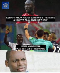 "Memes, How To, and Bayern: FM  KEITA: ""I KNOW ABOUT BAYERN'S STRENGTHS  & HOW TO PLAY AGAINST THEM""  15  ERN MD  KEITA VS BAYERN:  PL:5, W:1, L:4 & 1 RED CARD Your thoughts? 💭"
