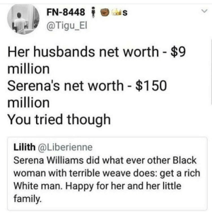 I hope karen stretched before that reach by poolrats FOLLOW HERE 4 MORE MEMES.: FN-8448  'as  @Tigu E  Her husbands net worth - $9  million  Serena's net worth $150  million  You tried though  Lilith @Liberienne  Serena Williams did what ever other Black  woman with terrible weave does: get a rich  White man. Happy for her and her little  family. I hope karen stretched before that reach by poolrats FOLLOW HERE 4 MORE MEMES.