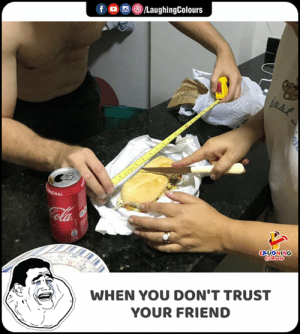 Dont Trust: fo®/LaughingColours  GEIGINAL  LAUGHING  Coalours  WHEN YOU DON'T TRUST  YOUR FRIEND