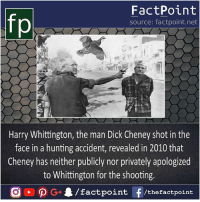 Not good gesture 😶 Image for representation only: fo  FactPoint  source: factpoint.net  Harry Whittington, the man Dick Cheney shot in the  face in a hunting accident, revealed in 2010 that  Cheney has neither publicly nor privately apologized  to Whittington for the shooting. Not good gesture 😶 Image for representation only