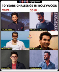#10YearsChallenge #10YearChallenge: fO/LaughingColours  10 YEARS CHALLENGE IN BOLLYWOOD  2009  2019:  #ShahRukhKhan  #AyushmannKhurrana  # SalmanKhan  #10YearsChallenge #10YearChallenge