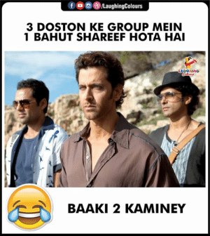 mein: fo /LaughingColours  3 DOSTON KE GROUP MEIN  1 BAHUT SHAREEF HOTA HAI  lors  ONIHONT  BAAKI 2 KAMINEY
