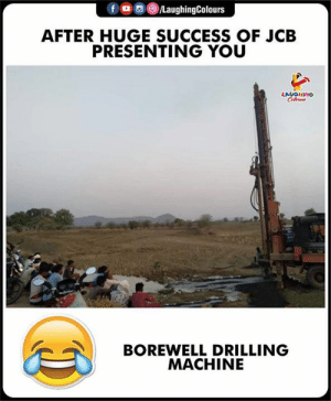 Presenting: fo  /LaughingColours  AFTER HUGE SUCCESS OF JCB  PRESENTING YOU  LAUGHING  Celes  BOREWELL DRILLING  MACHINE
