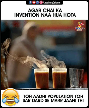 Indianpeoplefacebook, Agar, and Chai: fo LaughingColours  AGAR CHAI KA  INVENTION NAA HUA HOTA  LAUGHING  Colerrs  TOH AADHI POPULATION TOH  SAR DARD SE MARR JAANI THI #TeaLover #FunnyMemes #funnyjokes #IndianPopulation
