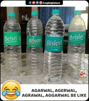 Indianpeoplefacebook: fo LaughingColours  Belsri  Brislei  Bilsen Bisleri  Pikaged Drinking Waer  Packaged Drinking War  ged Drinking W  aith added minetali  snce 1969  LAUGHING  Celeurs  AGARWAL, AGERWAL,  AGRAWAL, AGGARWAL BE LIKE