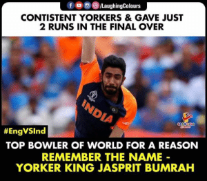 Bowler: fo/LaughingColours  CONTISTENT YORKERS & GAVE JUST  2 RUNS IN THE FINAL OVER  INDIA  LOOOHING  #EngVSInd  TOP BOWLER OF WORLD FOR A REASON  REMEMBER THE NAME  YORKER KING JASPRIT BUMRAH