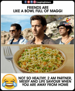 #LifeSaviour #AwayFromHome #FunnyMemes #FunnyJokes: fo LaughingColours  FRIENDS ARE  LIKE A BOWL FULL OF MAGGI  LAGING  lers  NOT SO HEALTHY, 2 AM PARTNER,  MESSY AND LIFE SAVIOUR WHEN  YOU ARE AWAY FROM HOME #LifeSaviour #AwayFromHome #FunnyMemes #FunnyJokes