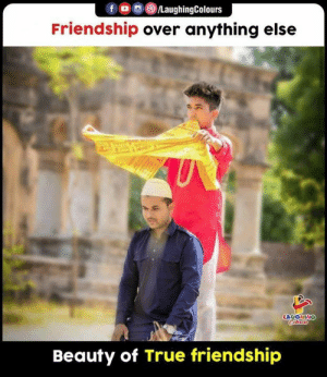 #Friendship: fo LaughingColours  Friendship over anything else  U  LAUGHING  Celers  Beauty of True friendship #Friendship