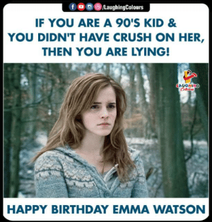 #EmmaWatson: fO/LaughingColours  IF YOU ARE A 90'S KID &  YOU DIDN'T HAVE CRUSH ON HER,  THEN YOU ARE LYING!  LALGHN  HAPPY BIRTHDAY EMMA WATSON #EmmaWatson