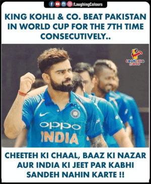 congratulations India win 🇮🇳: fo  /LaughingColours  KING KOHLI & CO. BEAT PAKISTAN  IN WORLD CUP FOR THE 7TH TIME  CONSECUTIVELY..  LAUGHING  CHlear  ocddo  INDIA  CHEETEH KI CHAAL, BAAZ KI NAZAR  AUR INDIA KI JEET PAR KABHI  SANDEH NAHIN KARTE !! congratulations India win 🇮🇳