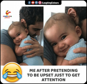 #GetAttention #tobeupset #FunnyMemes #FunnyJokes: fo LaughingColours  LAUGHING  Celewrr  ME AFTER PRETENDING  TO BE UPSET JUST TO GET  ATTENTION #GetAttention #tobeupset #FunnyMemes #FunnyJokes