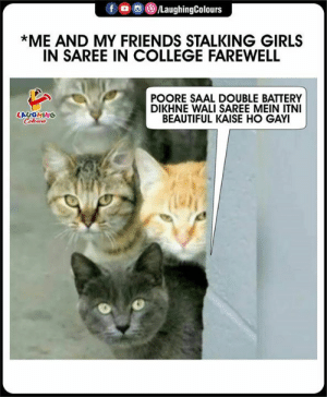 mein: fo  /LaughingColours  *ME AND MY FRIENDS STALKING GIRLS  IN SAREE IN COLLEGE FAREWELL  POORE SAAL DOUBLE BATTERY  DIKHNE WALI SAREE MEIN ITNI  BEAUTIFUL KAISE HO GAYI  LAUGHING  Celeurs