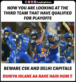 Indianpeoplefacebook, Ipl, and Looking: fO/LaughingColours  NOW YOU ARE LOOKING AT THE  THIRD TEAM THAT HAVE QUALIFIED  FOR PLAYOFFS  SAMSU  AN  BEWARE CSK AND DELHI CAPITALS  DUNIYA HILANE AA RAHE HAIN HUM!! #MI #MumbaiIndians #IPL