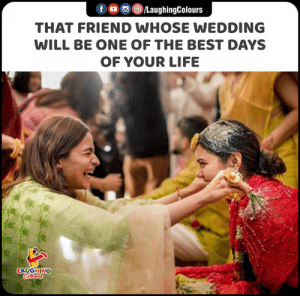 #PlanYourWedding #LoveForWeddings #FriendsWedding #LoadsOfFun: fo LaughingColours  THAT FRIEND WHOSE WEDDING  WILL BE ONE OF THE BEST DAYS  OF YOUR LIFE  LAUGHING  Colours #PlanYourWedding #LoveForWeddings #FriendsWedding #LoadsOfFun